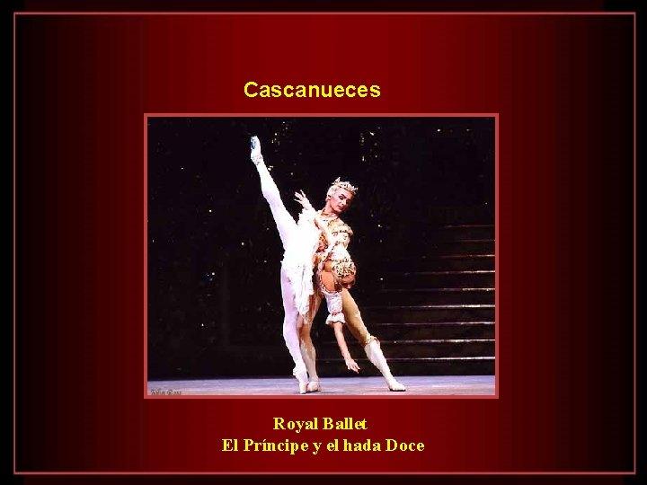 Cascanueces Royal Ballet El Príncipe y el hada Doce