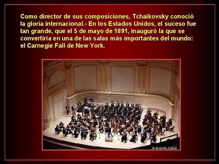 Como director de sus composiciones, Tchaikovsky conoció la gloria internacional. - En los Estados