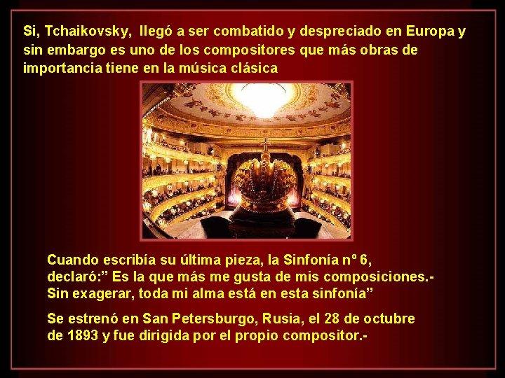 Si, Tchaikovsky, llegó a ser combatido y despreciado en Europa y sin embargo es