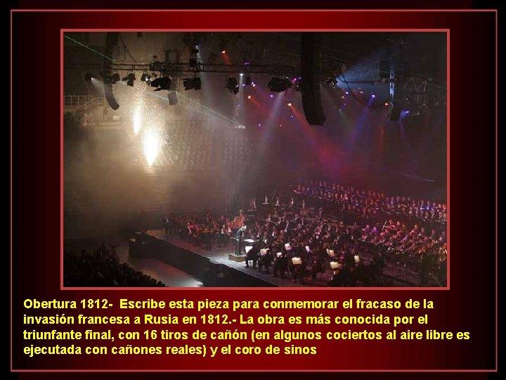 Obertura 1812 - Escribe esta pieza para conmemorar el fracaso de la invasión francesa