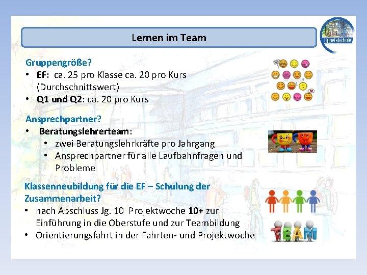 Lernen im Team Gruppengröße? • EF: ca. 25 pro Klasse ca. 20 pro Kurs