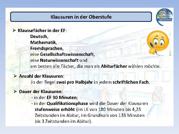 Klausuren in der Oberstufe Ø Klausurfächer in der EF: Deutsch, Mathematik, Fremdsprachen, eine Gesellschaftswissenschaft,
