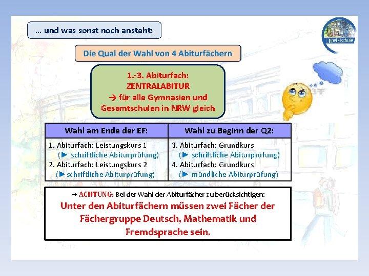 … und was sonst noch ansteht: 1. -3. Abiturfach: ZENTRALABITUR → für alle Gymnasien