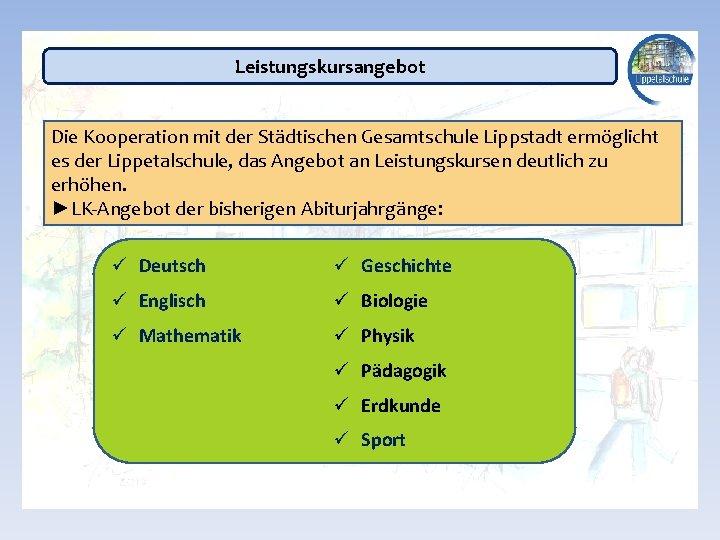 Leistungskursangebot Die Kooperation mit der Städtischen Gesamtschule Lippstadt ermöglicht es der Lippetalschule, das Angebot