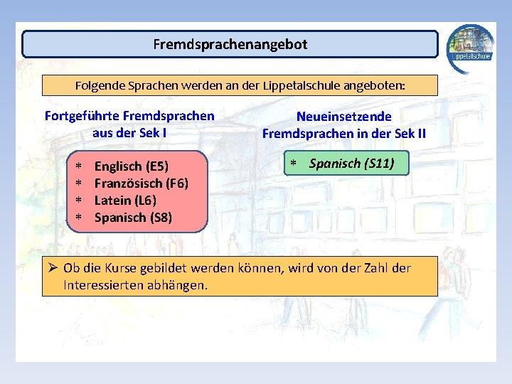 Fremdsprachenangebot Folgende Sprachen werden an der Lippetalschule angeboten: Fortgeführte Fremdsprachen aus der Sek I