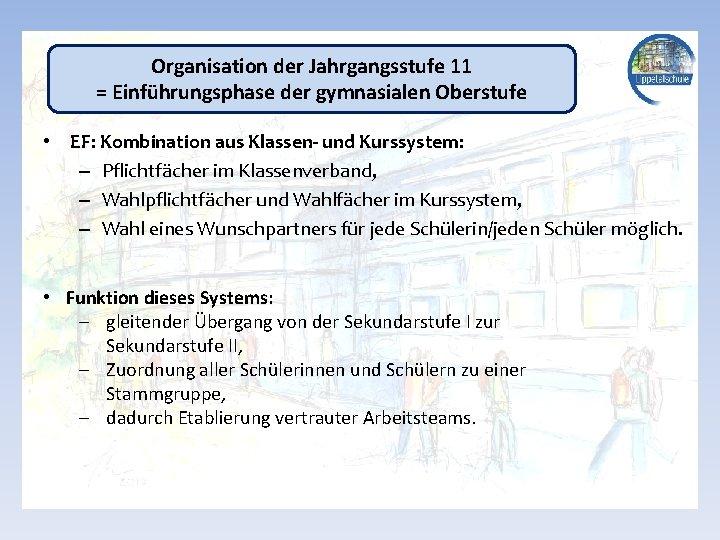 Organisation der Jahrgangsstufe 11 = Einführungsphase der gymnasialen Oberstufe • EF: Kombination aus Klassen-