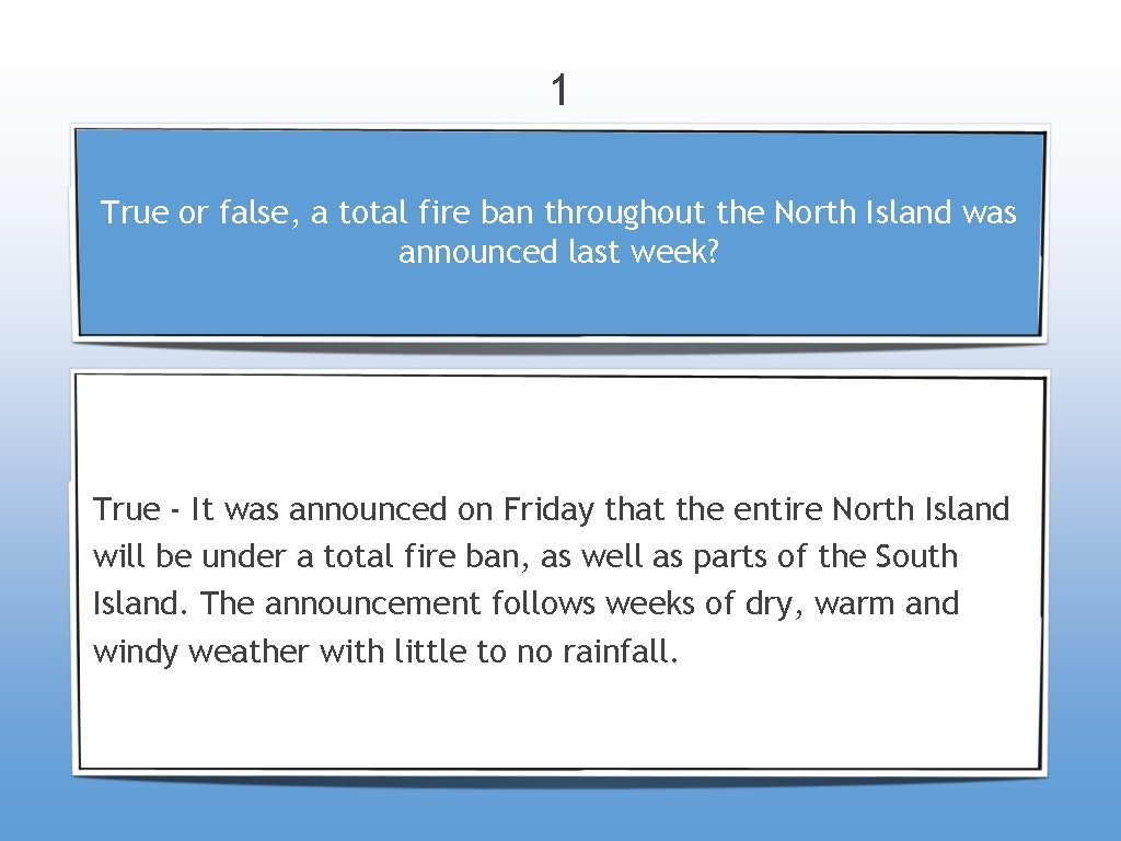1 True or false, a total fire ban throughout the North Island was announced