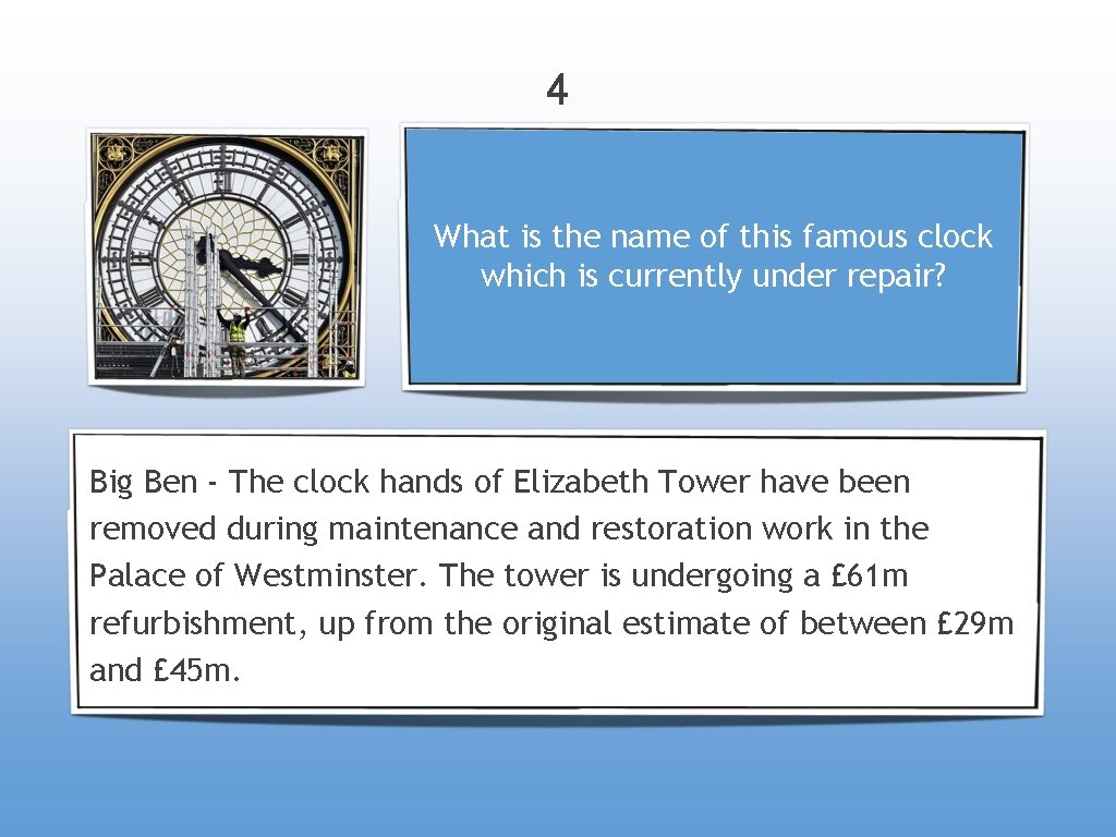 4 What is the name of this famous clock which is currently under repair?