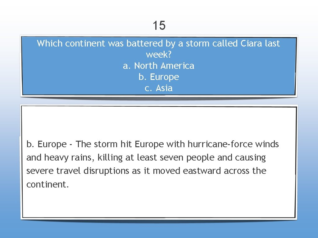 15 Which continent was battered by a storm called Ciara last week? a. North