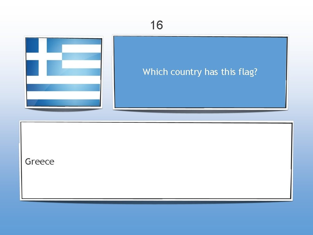 16 Which country has this flag? Greece