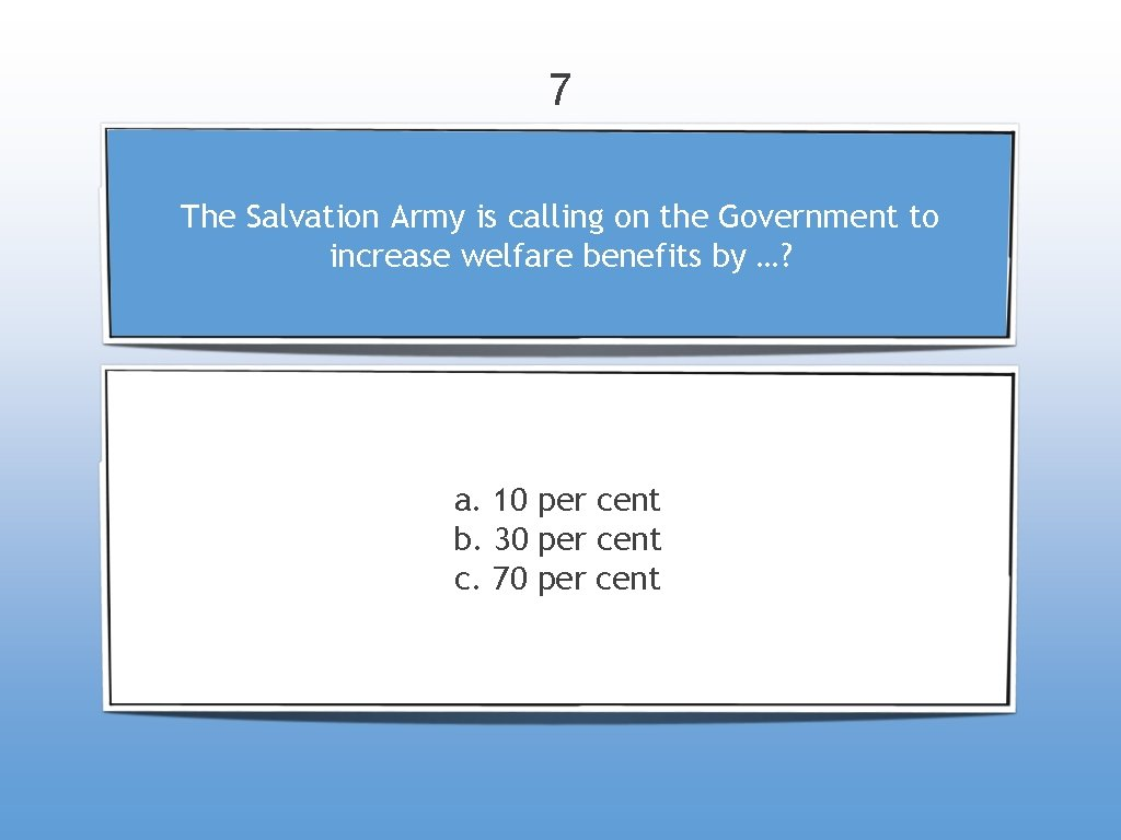 7 The Salvation Army is calling on the Government to increase welfare benefits by