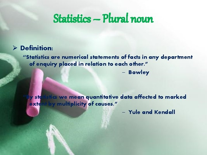 """Statistics – Plural noun Ø Definition: """"Statistics are numerical statements of facts in any"""