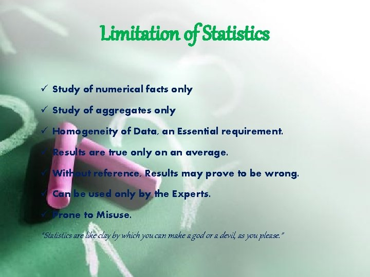 Limitation of Statistics ü Study of numerical facts only ü Study of aggregates only