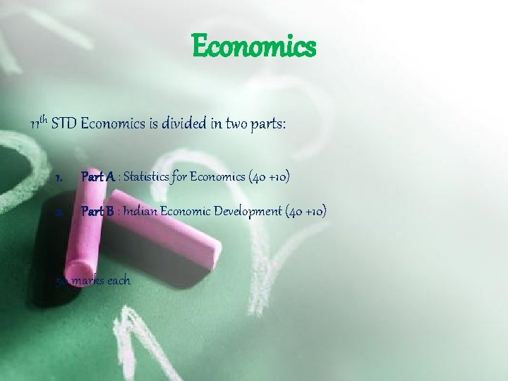 Economics 11 th STD Economics is divided in two parts: 1. Part A :