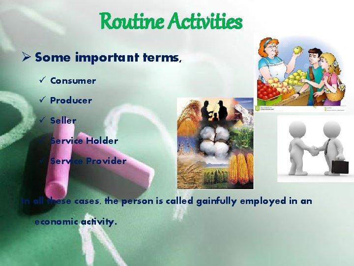 Routine Activities Ø Some important terms, ü Consumer ü Producer ü Seller ü Service