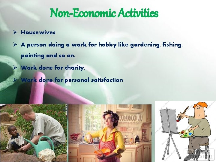 Non-Economic Activities Ø Housewives Ø A person doing a work for hobby like gardening,