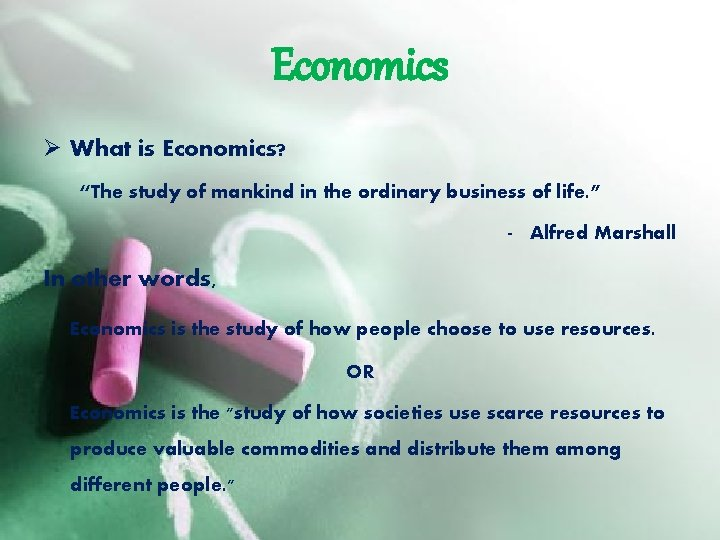 """Economics Ø What is Economics? """"The study of mankind in the ordinary business of"""