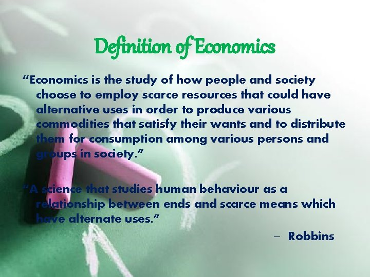 """Definition of Economics """"Economics is the study of how people and society choose to"""