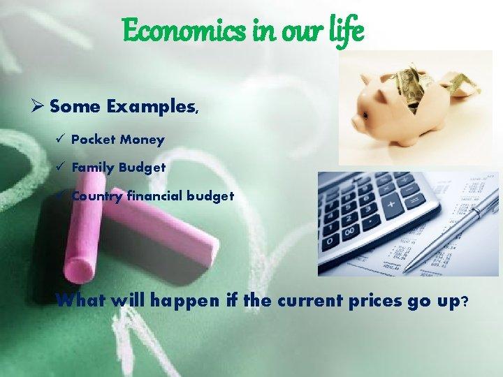 Economics in our life Ø Some Examples, ü Pocket Money ü Family Budget ü