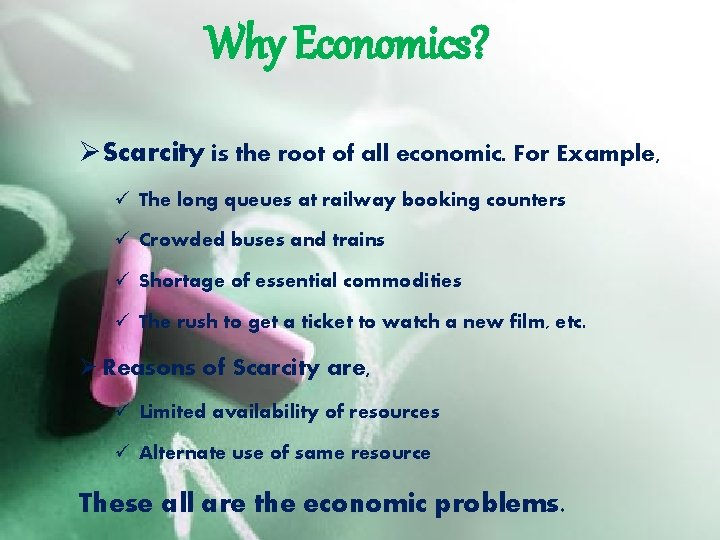 Why Economics? ØScarcity is the root of all economic. For Example, ü The long