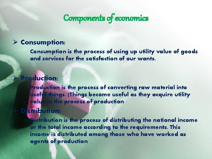 Components of economics Ø Consumption: Consumption is the process of using up utility value