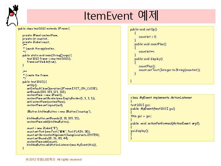 Item. Event 예제 public class test 1 GUI extends JFrame { private JPanel content.