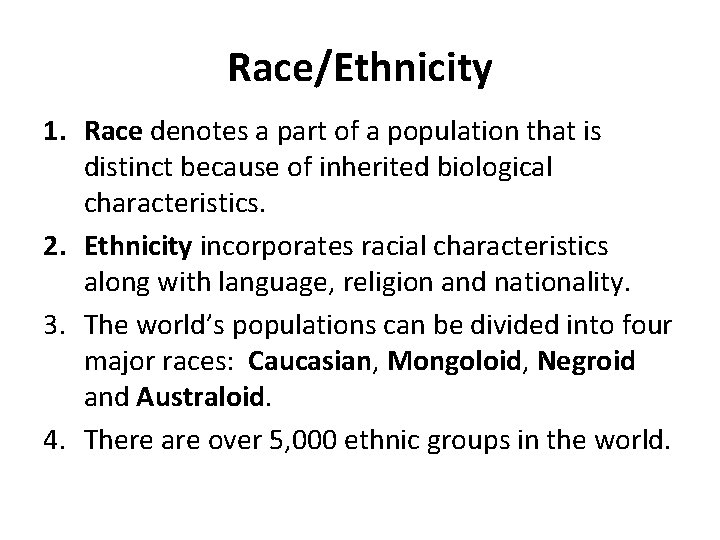 Race/Ethnicity 1. Race denotes a part of a population that is distinct because of