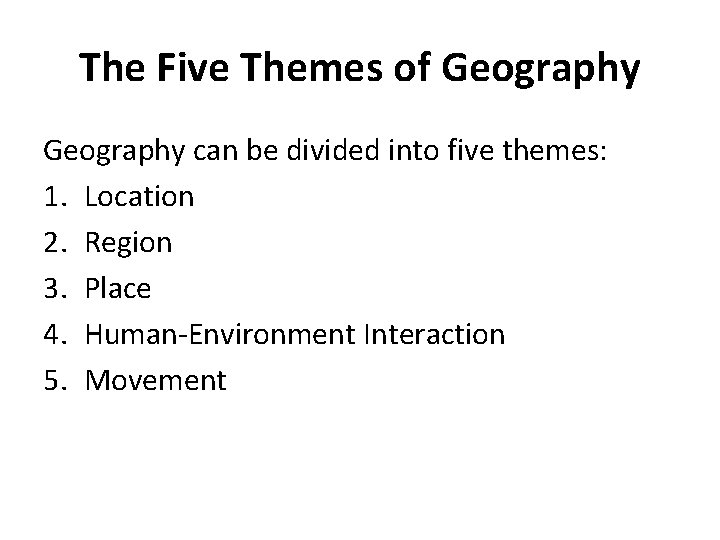 The Five Themes of Geography can be divided into five themes: 1. Location 2.