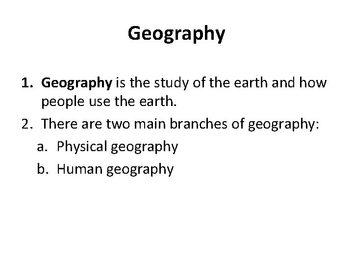 Geography 1. Geography is the study of the earth and how people use the