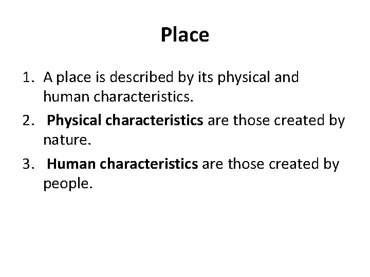 Place 1. A place is described by its physical and human characteristics. 2. Physical