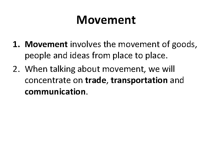 Movement 1. Movement involves the movement of goods, people and ideas from place to