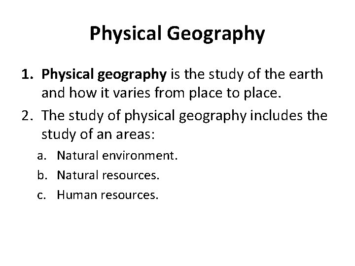 Physical Geography 1. Physical geography is the study of the earth and how it