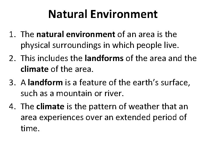 Natural Environment 1. The natural environment of an area is the physical surroundings in