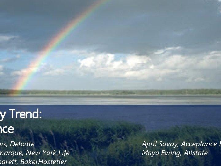 ry Trend: nce ais, Deloitte marque, New York Life harett, Baker. Hostetler April Savoy,