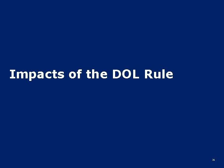 Impacts of the DOL Rule 26