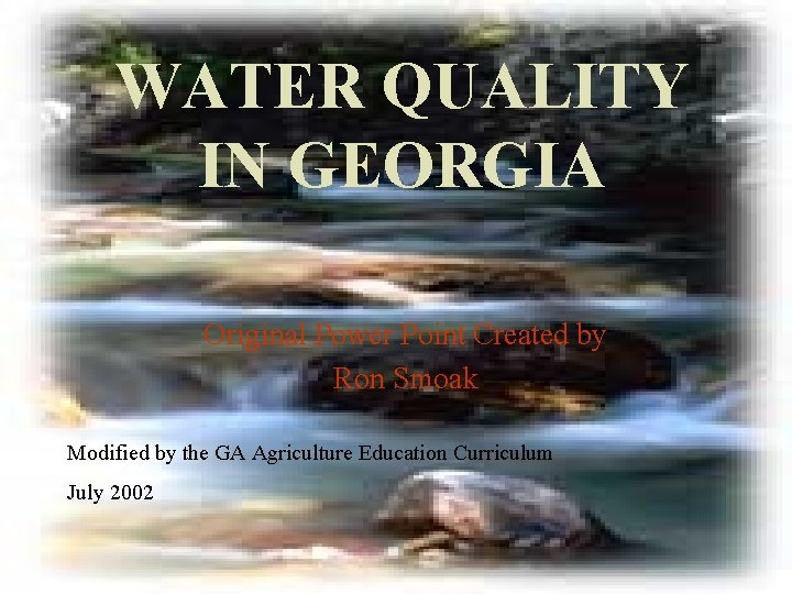 WATER QUALITY IN GEORGIA Original Power Point Created by Ron Smoak Modified by the