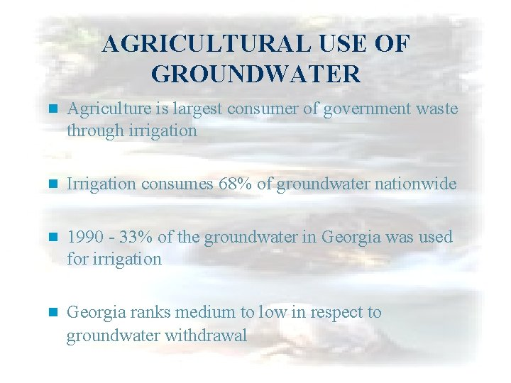 AGRICULTURAL USE OF GROUNDWATER n Agriculture is largest consumer of government waste through irrigation