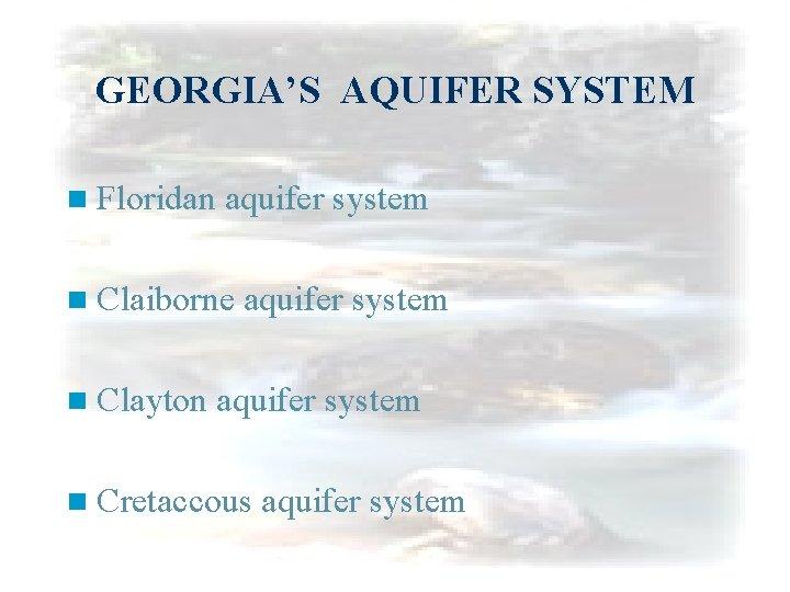 GEORGIA'S AQUIFER SYSTEM n Floridan aquifer system n Claiborne n Clayton aquifer system n