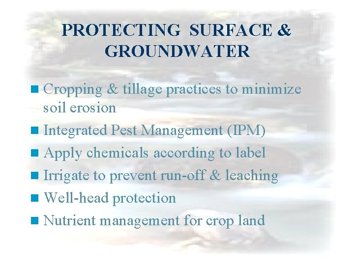 PROTECTING SURFACE & GROUNDWATER n Cropping & tillage practices to minimize soil erosion n