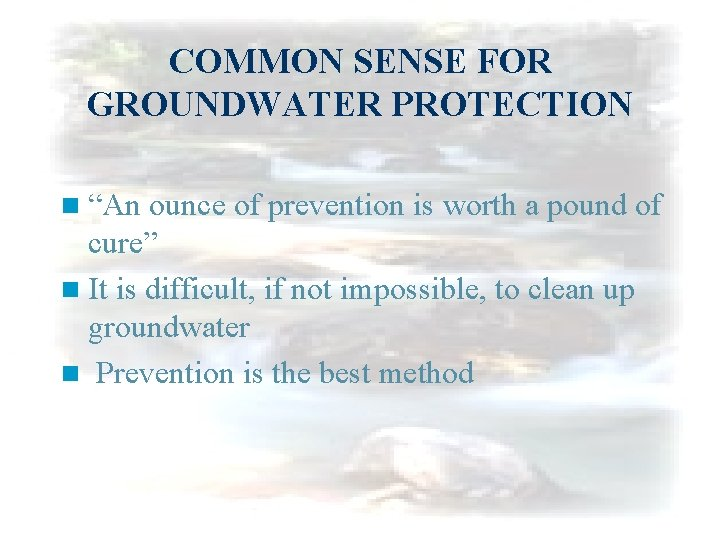 """COMMON SENSE FOR GROUNDWATER PROTECTION n """"An ounce of prevention is worth a pound"""