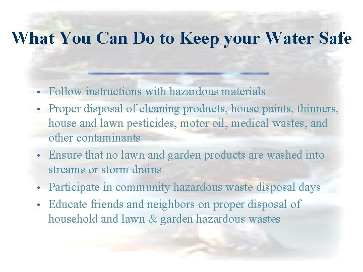 What You Can Do to Keep your Water Safe • • • Follow instructions