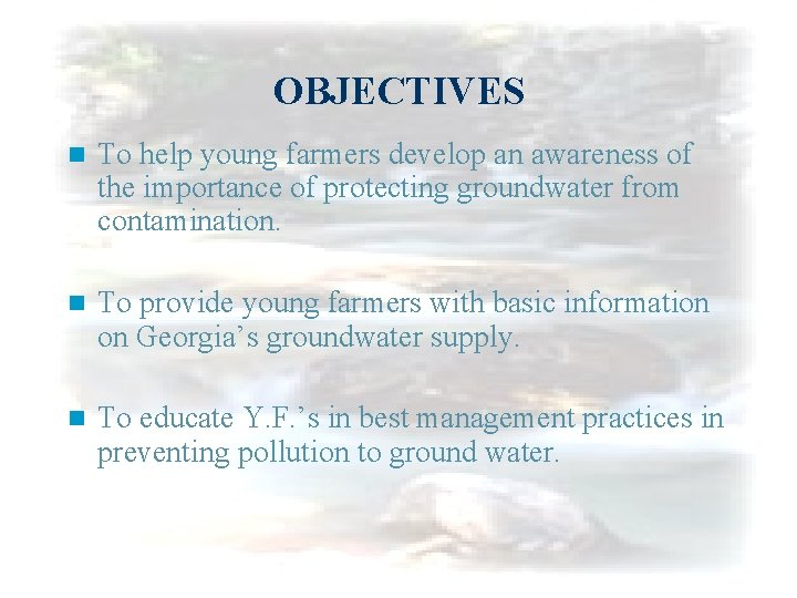 OBJECTIVES n To help young farmers develop an awareness of the importance of protecting