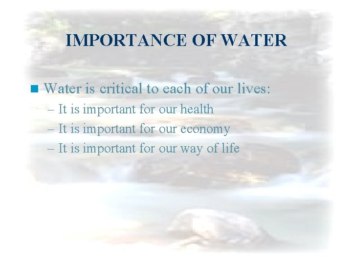 IMPORTANCE OF WATER n Water is critical to each of our lives: – It