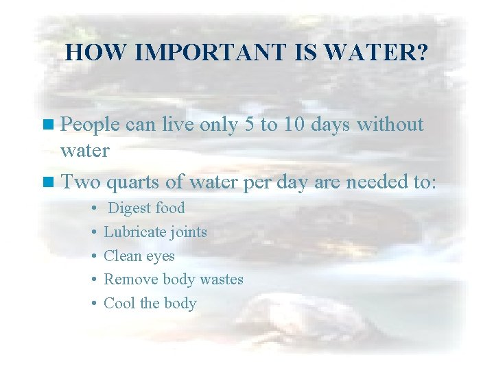 HOW IMPORTANT IS WATER? n People can live only 5 to 10 days without