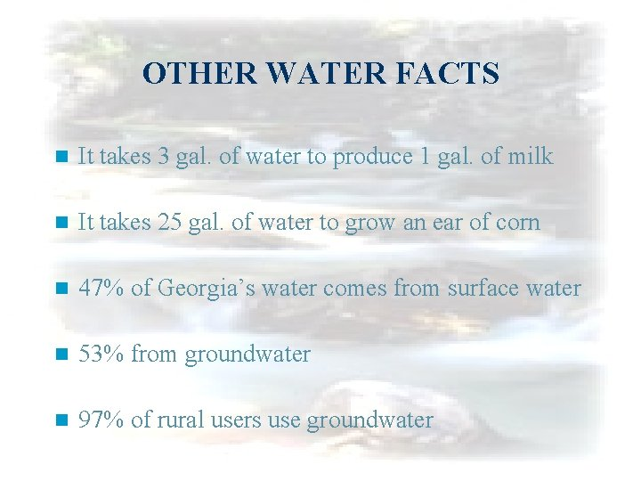 OTHER WATER FACTS n It takes 3 gal. of water to produce 1 gal.