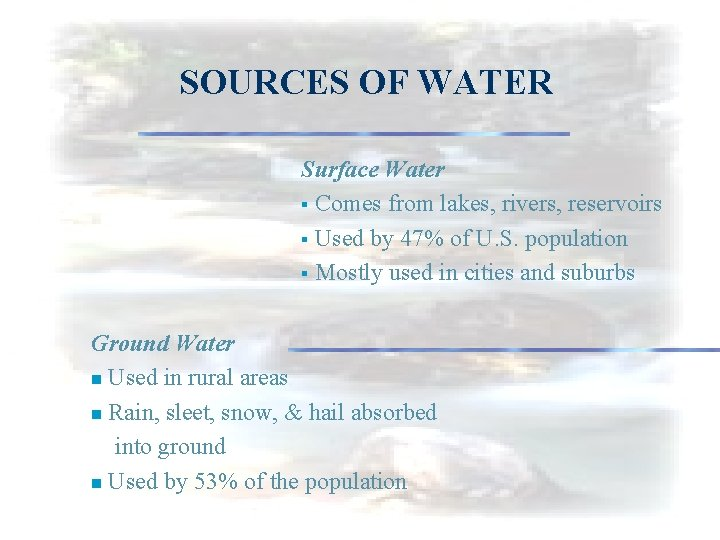 SOURCES OF WATER Surface Water § Comes from lakes, rivers, reservoirs § Used by