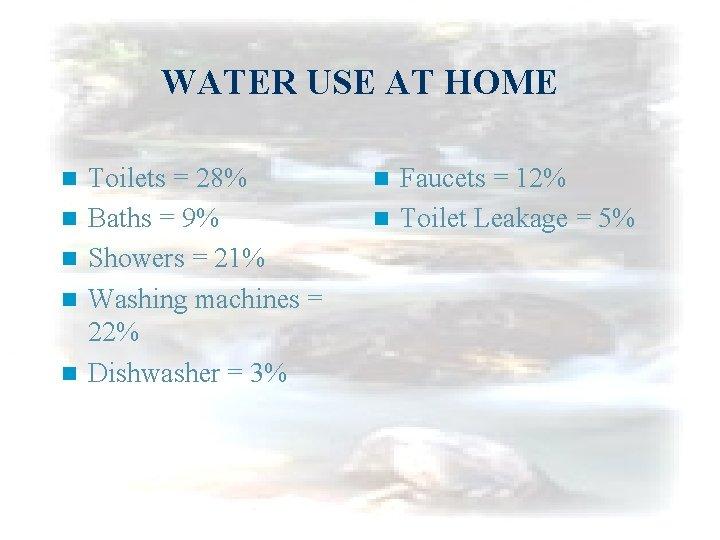 WATER USE AT HOME n n n Toilets = 28% Baths = 9% Showers