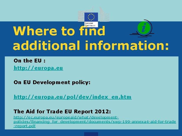 Where to find additional information: On the EU : http: //europa. eu On EU