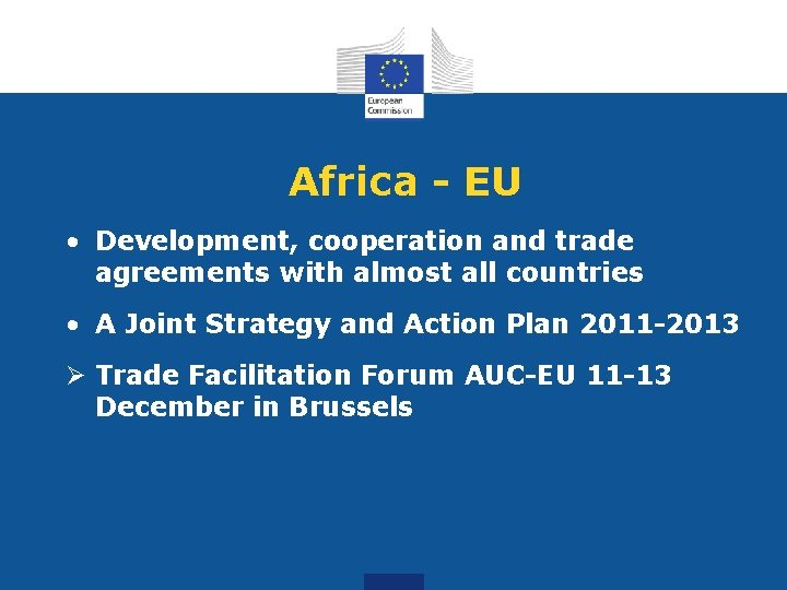 Africa - EU • Development, cooperation and trade agreements with almost all countries •