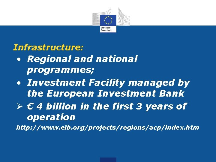 Infrastructure: • Regional and national programmes; • Investment Facility managed by the European Investment